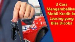 Mengembalikan Mobil Kredit ke Leasing yang Bisa Dicoba