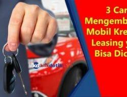 3 Cara Mengembalikan Mobil Kredit ke Leasing yang Bisa Dicoba