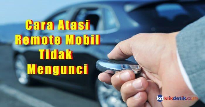 Atasi Remote Mobil Tidak Mengunci