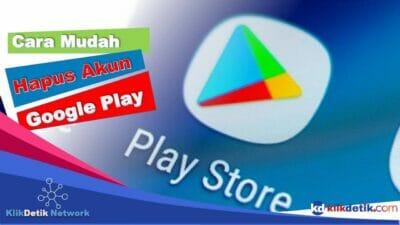 Cara Mudah Hapus Akun Google Play